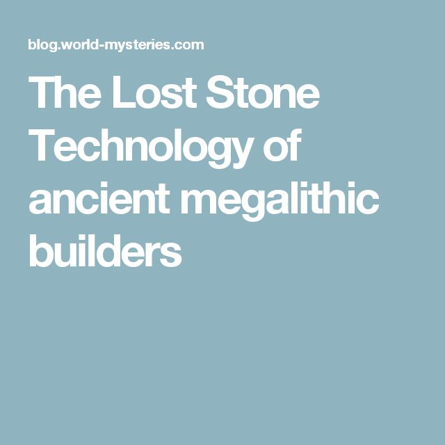 The Lost Stone Technology of ancient megalithic builders
