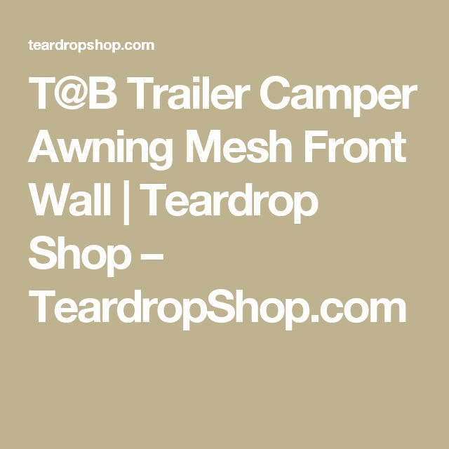 T@B Trailer Camper Awning Mesh Front Wall   Teardrop Shop – TeardropShop.com