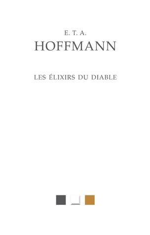 """E.T.A. Hoffmann, Les Elixirs du diable, nouvelle traduction de Jean-Jacques Pollet. """"Aux côtés du Moine de Lewis (1795) et du Melmoth de Maturin (1820), Les Elixirs du Diable (1816) figure parmi les chefs-d'œuvre absolus du """"roman noir"""" de la période romantique. """" http://www.lesbelleslettres.com/livre/?GCOI=22510100114750#"""