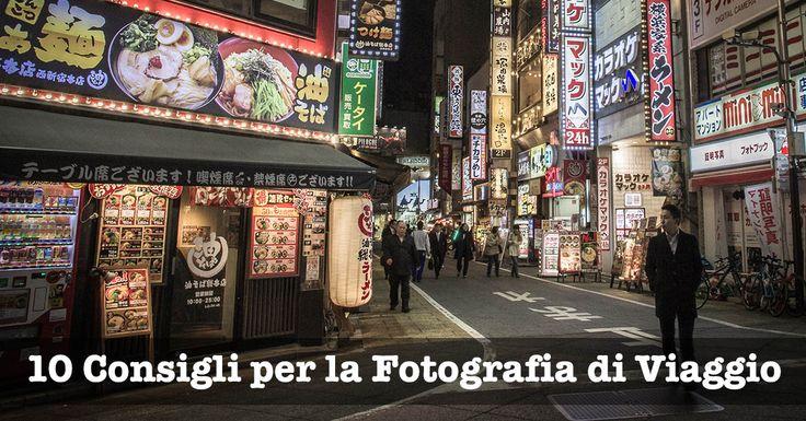 10 consigli pratici per migliorare la fotografia di viaggio. Da fare prima di partire, come e cosa fotografare in viaggio, composizione dell'inquadratura e