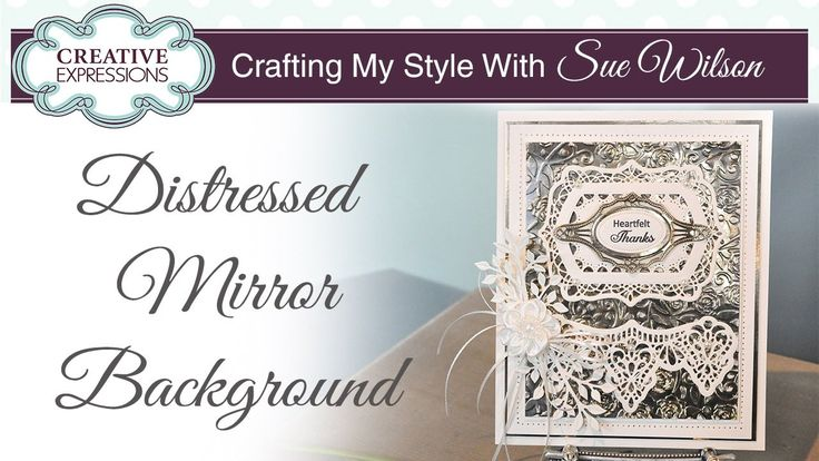 Distressed Mirror Background Card| Crafting My Style with Sue Wilson