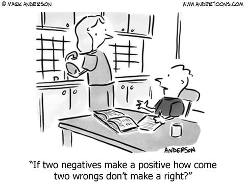 Math Cartoon 3618: If two negatives make a positive how come two wrongs don't make a right?