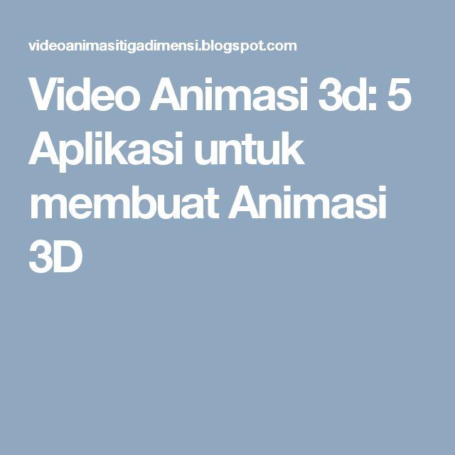 Video Animasi 3d: 5 Aplikasi untuk membuat Animasi 3D