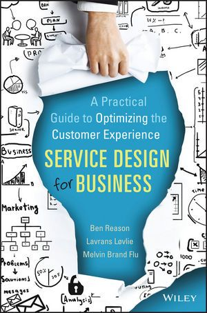 Service design for business :  a practical guide to optimizing the customer experience / Ben Reason, Lavrans Løvlie, Melvin Brand Flu.