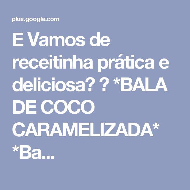 E Vamos de receitinha prática e deliciosa? 😉 *BALA DE COCO CARAMELIZADA* *Ba...