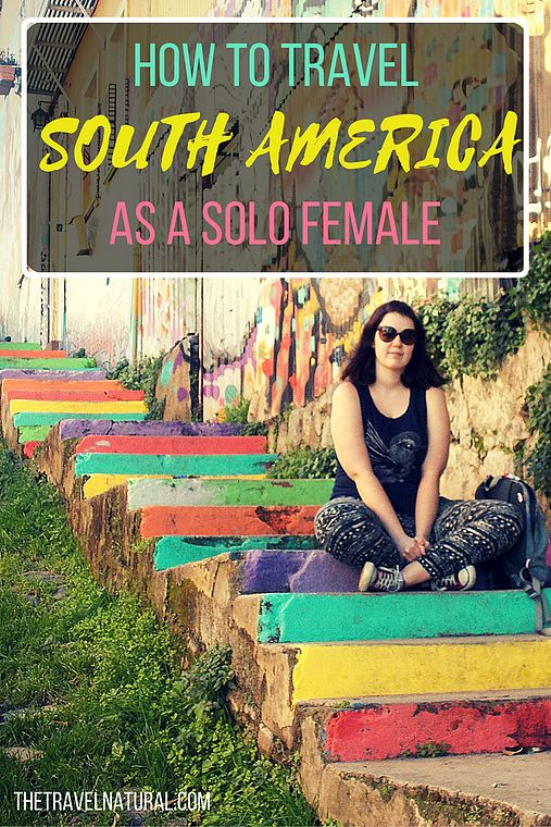 I was lucky to travel South America with a 6ft4 man. Even though I love solitary travel, and have spent months traversing Southeast Asia on my own, I was