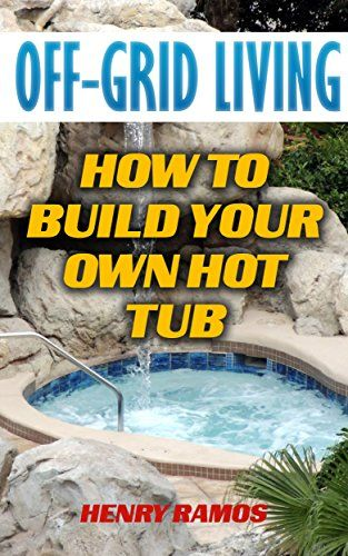Off-Grid Living: How To Build Your Own Hot Tub, http://www.amazon.com/gp/product/B073FBKHBT/ref=cm_sw_r_pi_eb_zttvzbTYWVCBY