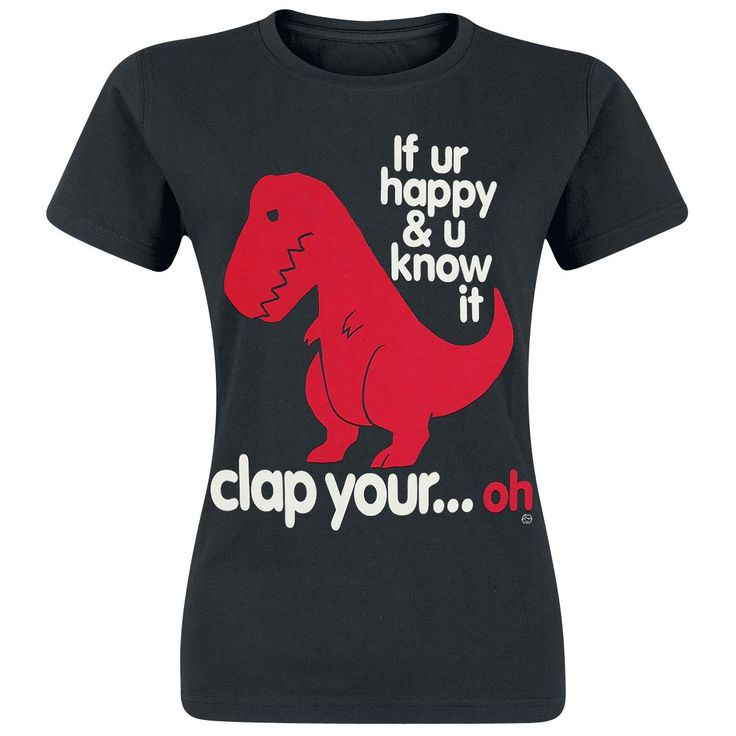 "Hauskassa naisten T-Rex-paidassa on teksti ""If your happy and you know it clap your ....oh""."