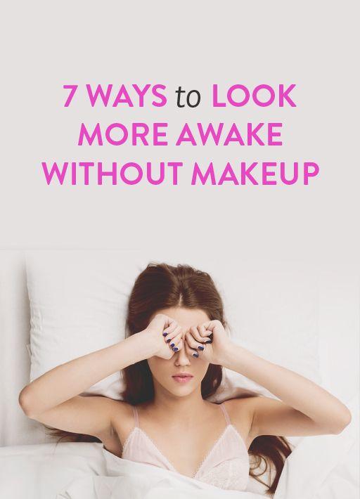 7 Ways to Look More Awake Without Makeup