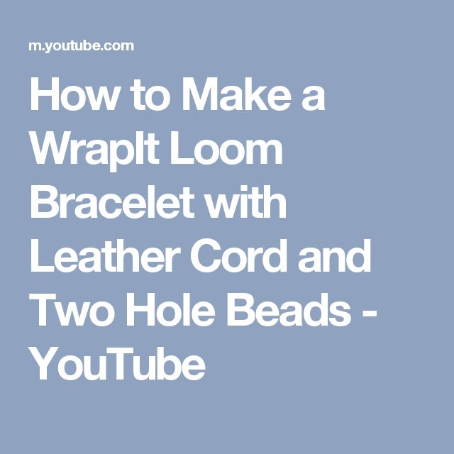 How to Make a WrapIt Loom Bracelet with Leather Cord and Two Hole Beads - YouTube