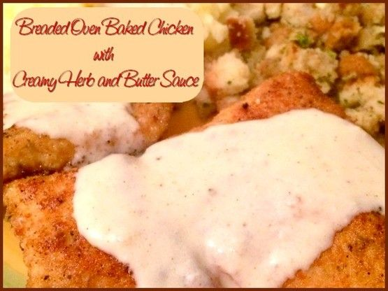 Breaded Oven Baked Chicken with Creamy Herb and Butter Sauce  http://www.momspantrykitchen.com/breaded-oven-baked-chicken-with-creamy-herb-and-butter-sauce.html