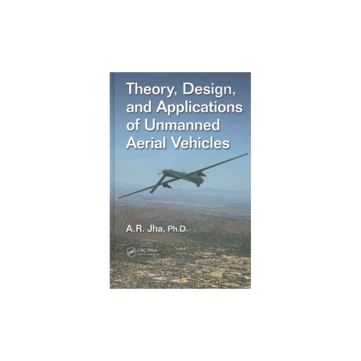 Theory, Design, and Applications of Unmanned Aerial Vehicles (Hardcover) (Ph.D. A. R. Jha)