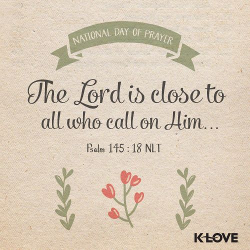"""""""The Lord is close to all who call on Him, yes, to all who call on him in truth.""""  Psalm 145:18 NLT"""