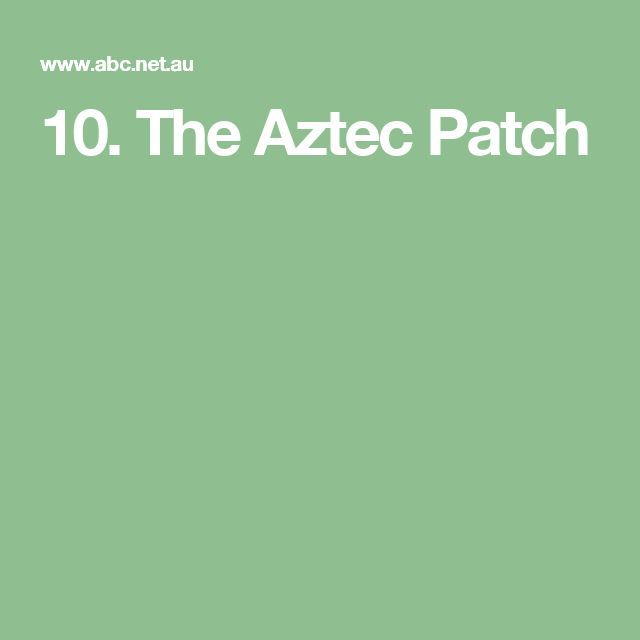 10. The Aztec Patch