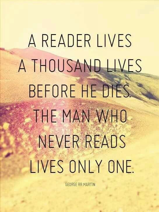 A reader lives a thousand lives before he dies...