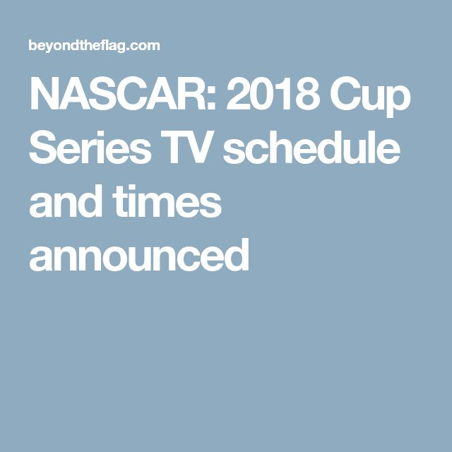 NASCAR: 2018 Cup Series TV schedule and times announced