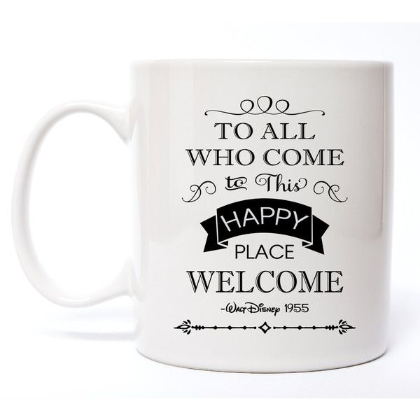 Walt Disney Quote Coffee Mug to All Who Come to This Happy Place... ($15) ❤ liked on Polyvore featuring home, kitchen & dining, drinkware, drink & barware, home & living, mugs, silver, outdoor drinkware, quote mugs and disney mugs