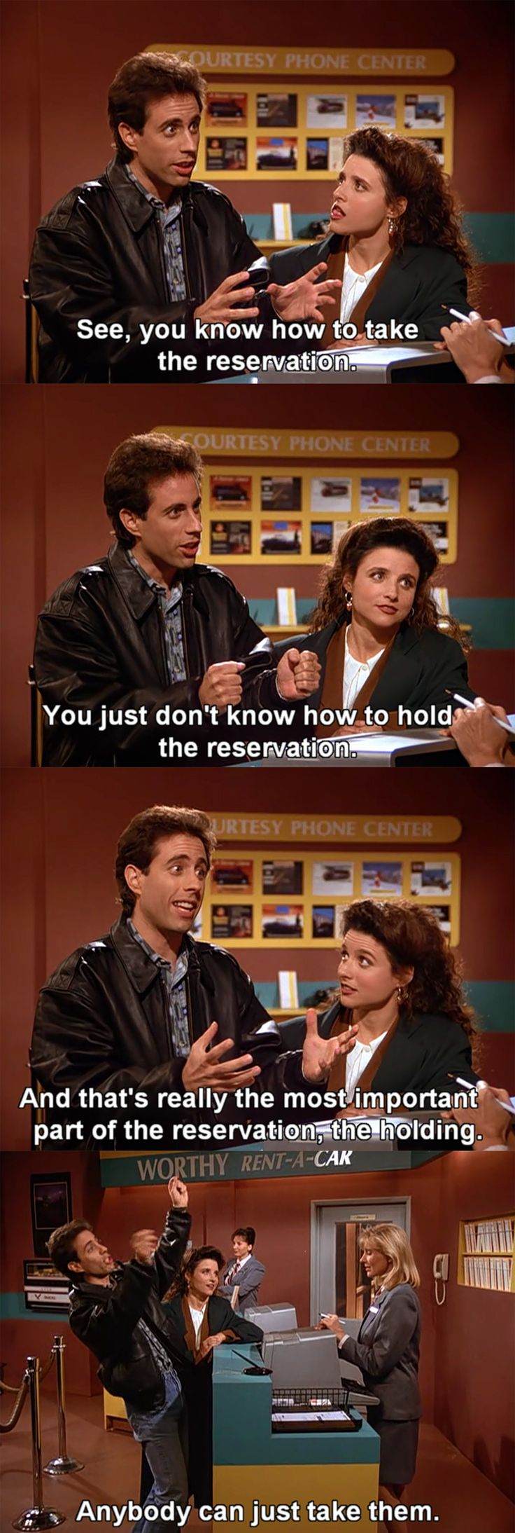 Jerry Seinfeld - Reservation OMG, my family has quoted this on a number of occasions.