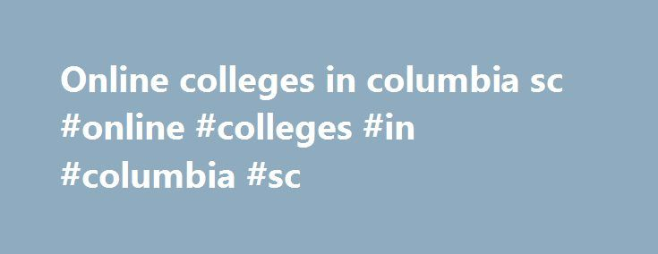 Online colleges in columbia sc #online #colleges #in #columbia #sc http://texas.nef2.com/online-colleges-in-columbia-sc-online-colleges-in-columbia-sc/  # Welcome to the South Carolina Law Enforcement Officers Association, The voice of Law Enforcement in South Carolina since 1941. It is an honor to serve as President of this prestigious law enforcement organization and I commit to you my best efforts. The SCLEOA is open to all law enforcement professionals in South Carolina, and is designed…
