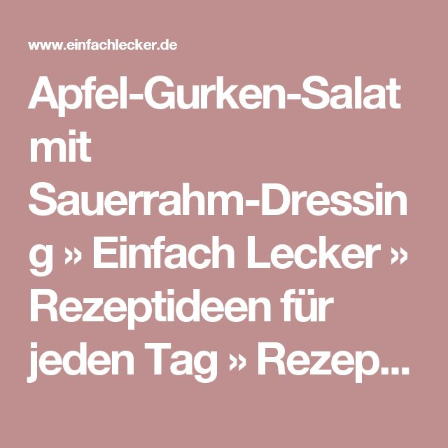 Apfel-Gurken-Salat mit Sauerrahm-Dressing » Einfach Lecker » Rezeptideen für jeden Tag » Rezeptideen für jeden Tag