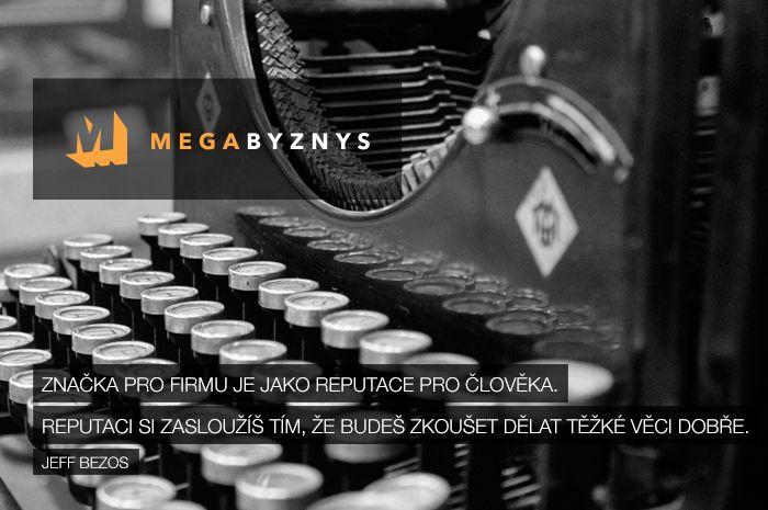 CITÁT ♕ PODNIKÁNÍ Značka pro firmu je jako reputace pro člověka. Reputaci si zasloužíš tím, že začneš dělat těžké věci dobře. www.megabyznys.cz