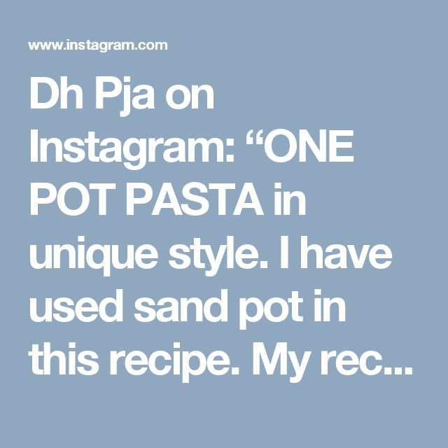 "Dh Pja on Instagram: ""ONE POT PASTA in unique style. I have used sand pot in this recipe. My recipe intention HAANDI PASTA  Watch video here⬇️⬇️…"""