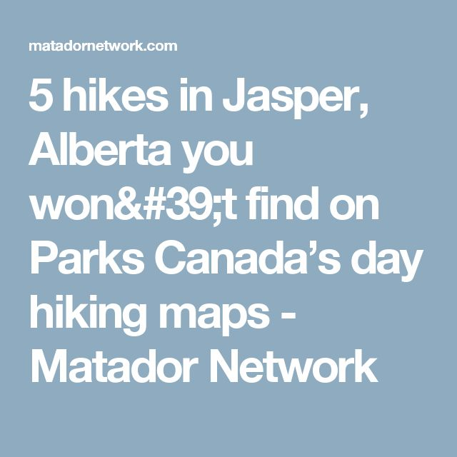 5 hikes in Jasper, Alberta you won't find on Parks Canada's day hiking maps - Matador Network
