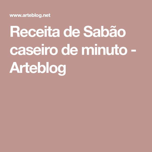 Receita de Sabão caseiro de minuto - Arteblog