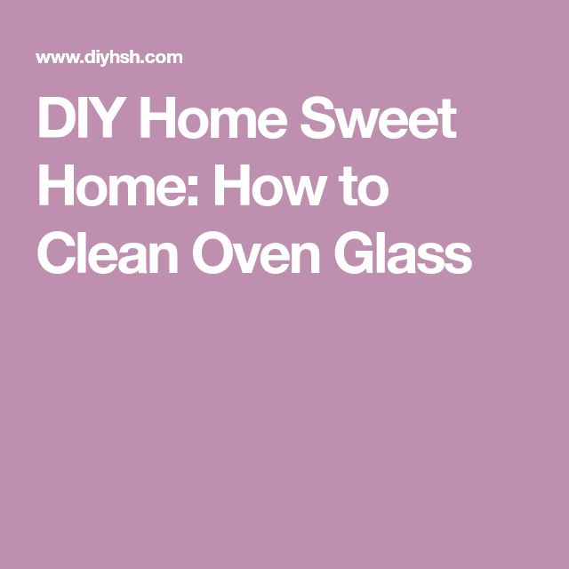 DIY Home Sweet Home: How to Clean Oven Glass