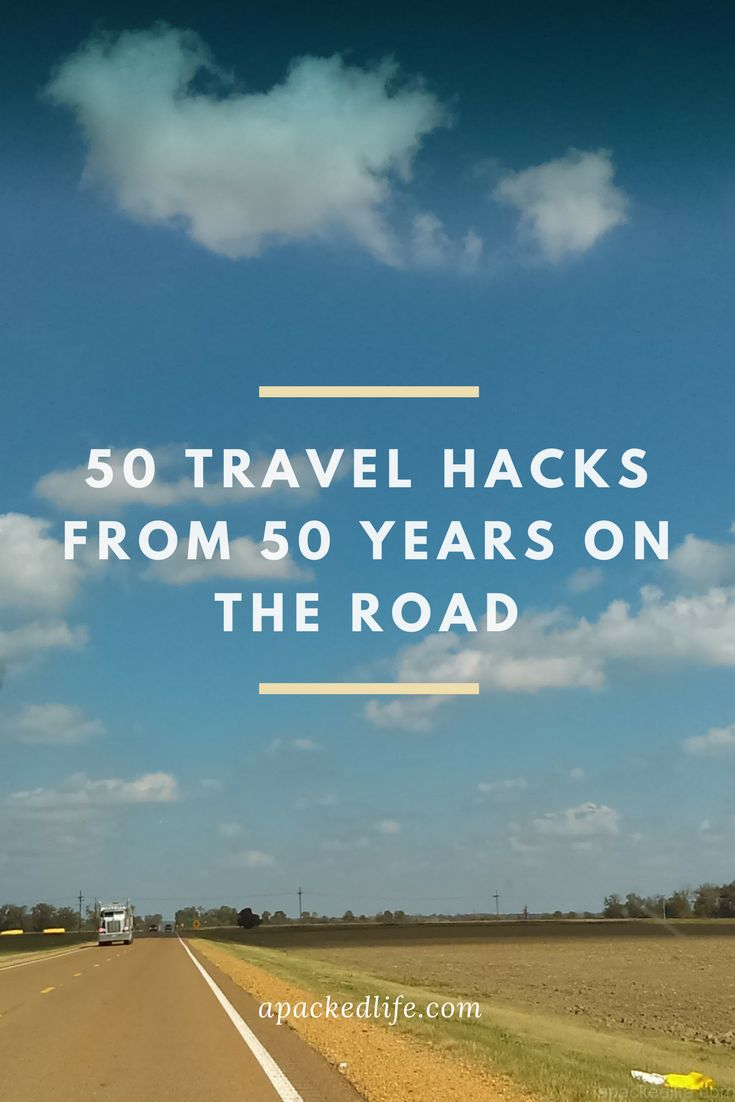 Travel hacks to help you get the most from every trip: 50 travel hacks from 50 years of travel by road, rail, sea and air.