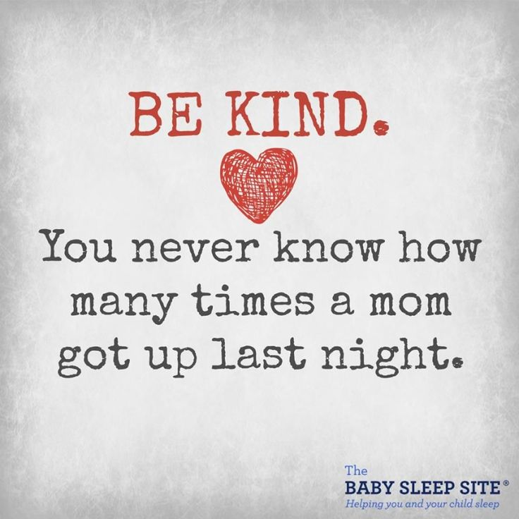 Need a reason to be kind? You never know how many times a mom got up last night.