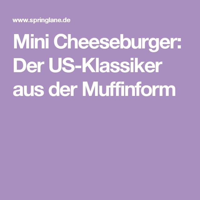 Mini Cheeseburger: Der US-Klassiker aus der Muffinform