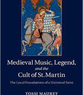 Medieval Music Legend And The Cult Of St Martin: The Local Foundations Of A Universal Saint PDF