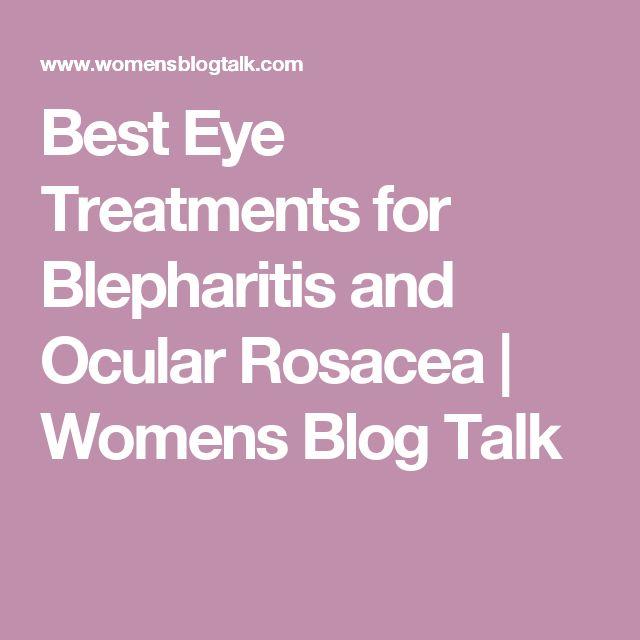 Best Eye Treatments for Blepharitis and Ocular Rosacea | Womens Blog Talk