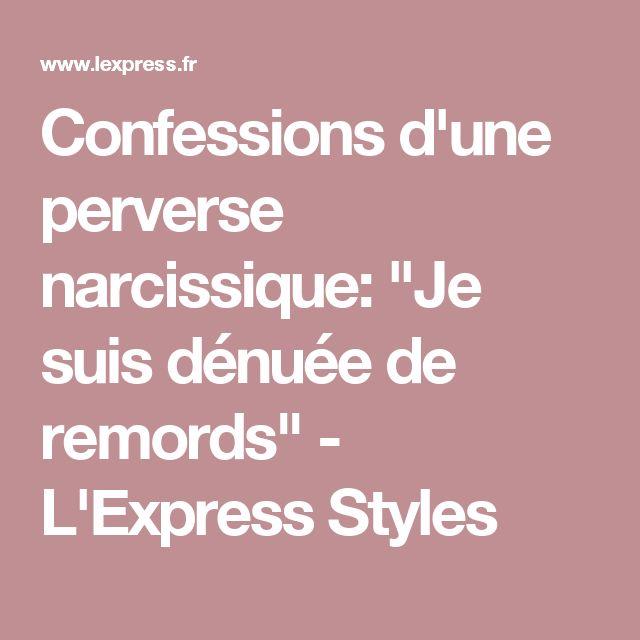 """Confessions d'une perverse narcissique: """"Je suis dénuée de remords"""" - L'Express Styles"""