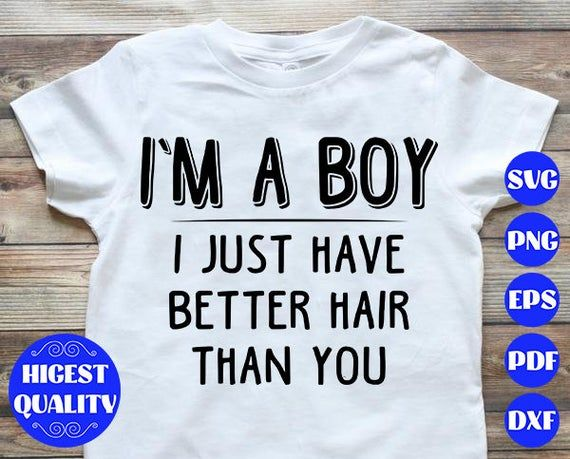 I'M A BOY i just have better hair than you svg,Boy svg,Shirt for boy,Boy shirt,Boy silhouette,Long Hair Boy shirt,Boy Toddler Design