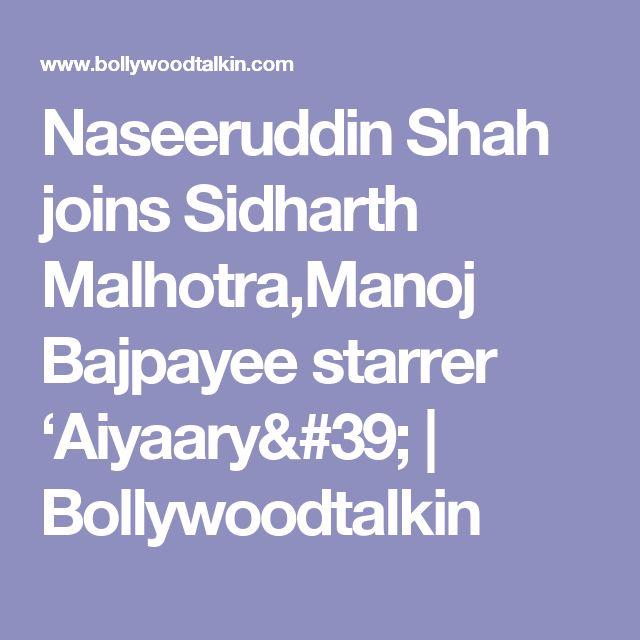 Naseeruddin Shah joins Sidharth Malhotra,Manoj Bajpayee starrer 'Aiyaary' | Bollywoodtalkin