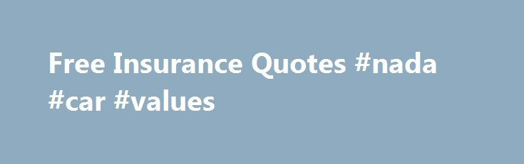 Free Insurance Quotes #nada #car #values http://car.remmont.com/free-insurance-quotes-nada-car-values/  #free car insurance quotes # Get Free Insurance Quotes Today! Fast, Free Rate Quotes Busy lives call for simplicity and convenience. And when it comes to finding insurance, nothing makes your life easier than free insurance quotes. So make things easy on yourself. When it's time to shop your insurance rates, let us streamline the […]The post Free Insurance Quotes #nada #car #values…