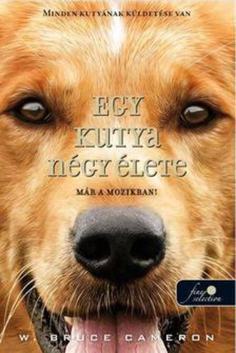Egy kutya négy élete · W. Bruce Cameron · Könyv · Moly