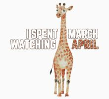 I Spent March Watching April - Funny, Witty April the Giraffe Pun Watercolor Design by nvdesign