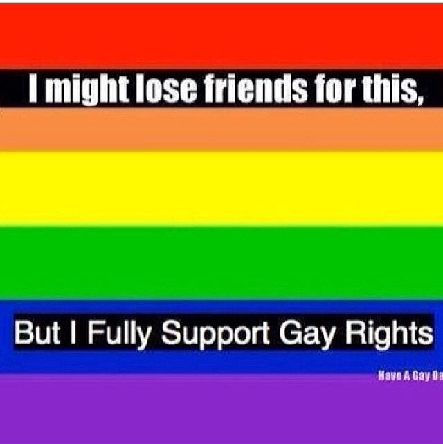 BULLSHIT TO YOUR FIRST COMMENT. IF YOU LOSE FRIENDS FOR SUPPORTING EQUALITY THEN THEY ARENT FRIENDS AND THEY CAN ALL GO FUCK THEMSELVES SCREW THAT SCREW THEM AND SCREW THAT EXCUSE