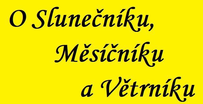 Přečtěte si klasickou českou pohádku O Slunečníku, Měsíčníku a Větrníku, jejíž autorkou je Božena Němcová.