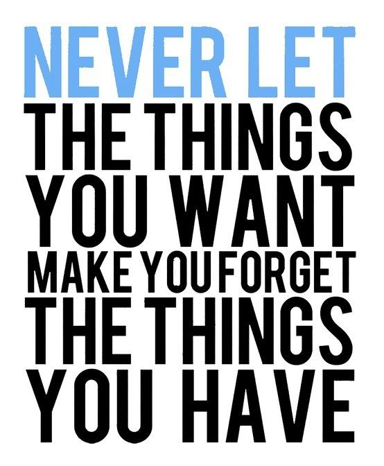 Never forget what you have!