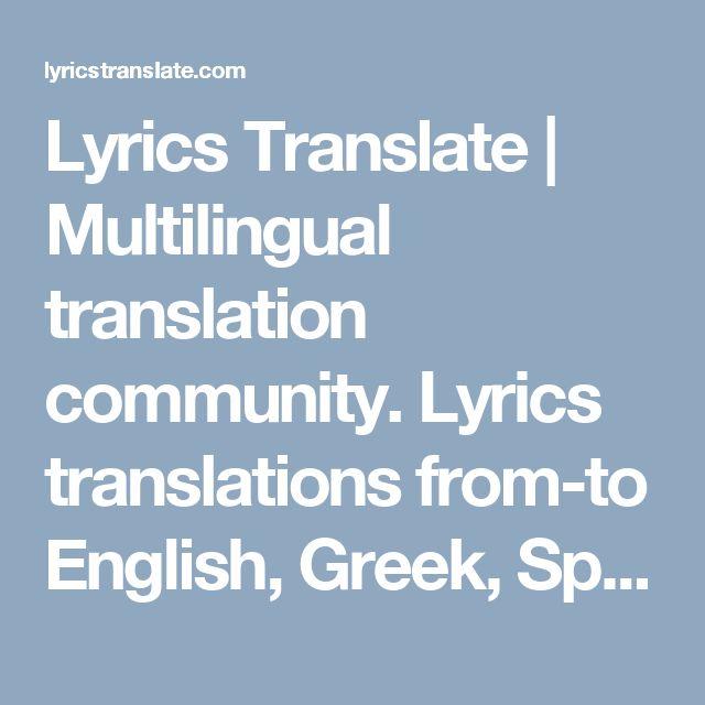 Lyrics Translate   Multilingual translation community. Lyrics translations from-to English, Greek, Spanish, Turkish, Romanian, Arabic and others.