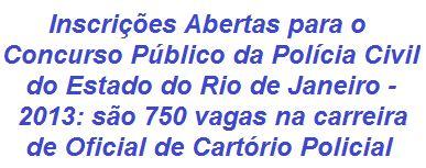 """A Polícia Civil do Estado do Rio de Janeiro divulga Edital para a realização de Concurso Público, destinado ao provimento de 750 vagas no cargo de Oficial de Cartório Policial. Para concorrer, os candidatos devem possuir formação Superior e ter CNH, válida na categoria """"B"""", no mínimo. O salário inicial é de R$ 2.871,98. As inscrições se iniciaram no dia 15/10/2013.  Leia mais:  http://apostilaseconcursosatuais.blogspot.com.br/2013/10/concurso-publico-policia-civil-do.html"""