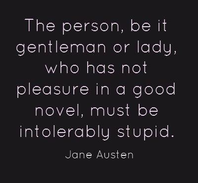 An official burn by Jane Austen herself.: Austen Oldbooksrstillcool, Bookworm Things, So True, Jane Austen, Books Love, Austen Quotes, Love Reading Quotes, Good Books