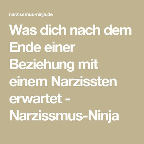 Was dich nach dem Ende einer Beziehung mit einem Narzissten erwartet - Narzissmus-Ninja