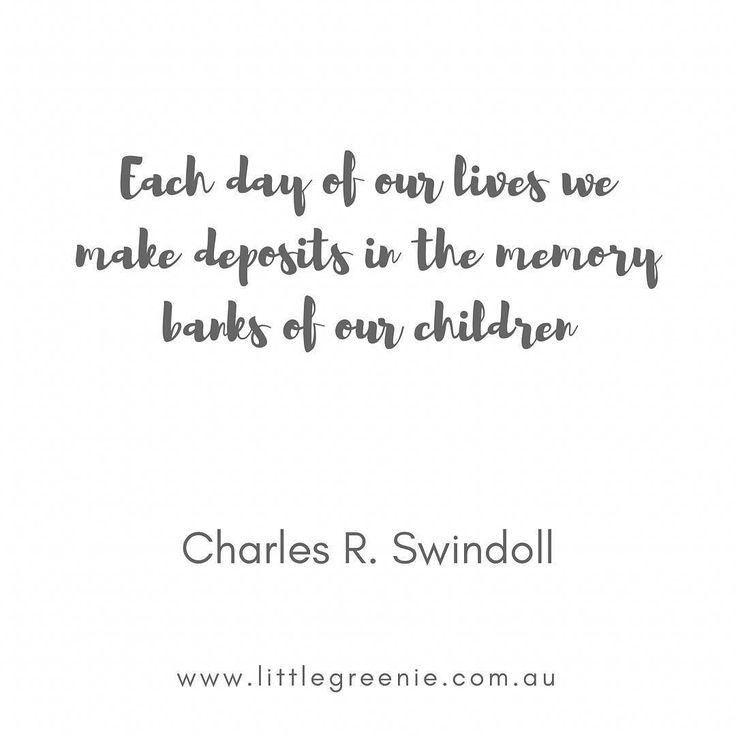 """Each day of our lives we make deposits in the memory banks of our children."" .  Charles R. Swindoll . Happy Tuesday Mamas"