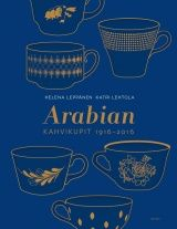 Arabian kahvikupit 1916-2016 / Helena Leppänen, Katri Lehtola
