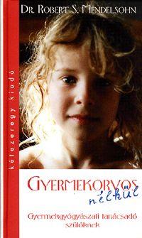 Gyermekorvos nélkül - Mendelsohn, Robert S.